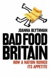 Bad Food Britain: How a Nation Ruined its Appetite - Joanna Blythman