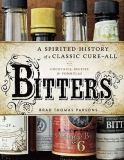 Bitters - A Spirited History with Cocktails, Recipes & Formulas - Brad Thomas Parsons