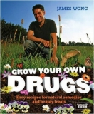 Grow Your Own Drugs - Easy recipes for natural remedies & beauty fixes - James Wong