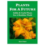 Plants For A Future: Edible & Useful Plants For A Healthier World - Ken Fern