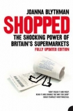 Shopped: The Shocking Power of Britian's Supermarkets - Joanna Blythman