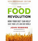 Food Revolution: How Your Diet Can Help Save Your Life and the World - John Robbins