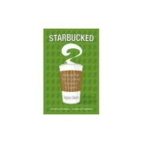 Starbucked: A Double Tall Tale of Caffeine, Commerce and Culture