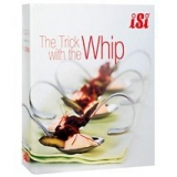 iSi The Trick with the Whip - Recipe Book