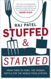 Stuffed and Starved: From Farm to Fork, The Hidden Battle for the World Food System - Raj Patel