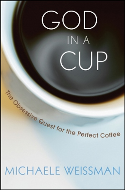 God in a Cup - The Obsessive Quest for the Perfect Coffee