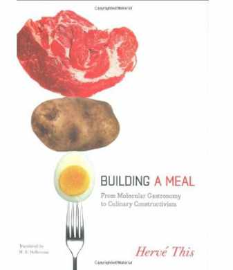 Building A Meal From Molecular Gastronomy to Culinary Constructivism - Herv� This