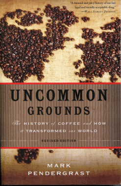 Uncommon Grounds: The History of Coffee and How It Transformed Our World - Mark Pendergrast